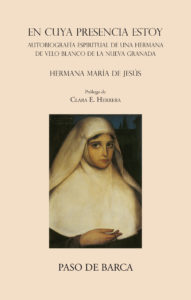 En cuya presencia estoy. Autobiografía espiritual de una hermana de velo blanco de la Nueva Granada.